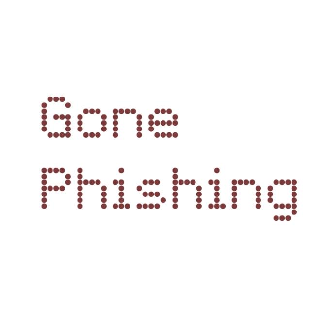 A Gone Phishing